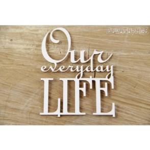 Izrezek, chipboard, napis, Our everyday life