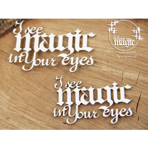 Izrezek, chipboard, Belive in Magic, napis, I see magic in Your eyes